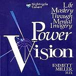 Power Vision: Life Mastery Through Mental Imagery | Emmett Miller