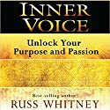 Inner Voice: Unlock Your Purpose and Passion Audiobook by Russ Whitney Narrated by Victor Bevine