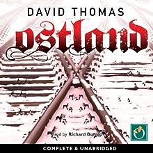 Ostland (       UNABRIDGED) by David Thomas Narrated by Richard Burnip