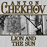 Lion and the Sun | Anton Chekhov