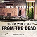 The Boy Who Stole from the Dead (       UNABRIDGED) by Orest Stelmach Narrated by Tanya Eby
