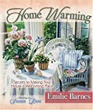 Home Warming: Secrets to Making Your House a Welcoming Place (Barnes, Emilie) (0736908633) by Barnes, Emilie