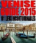 Venise - Guide 2015: 101 lieux incont...