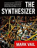 img - for The Synthesizer: A Comprehensive Guide to Understanding, Programming, Playing, and Recording the Ultimate Electronic Music Instrument by Vail, Mark (2014) Paperback book / textbook / text book