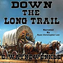 Down the Long Trail Audiobook by C. Wayne Winkle Narrated by Ryan Christopher Lee