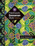 Patchwork Sassaman Style: Recipes for Dazzling Quilts