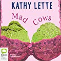 Mad Cows Audiobook by Kathy Lette Narrated by Fiona Macleod