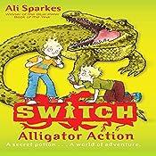 Alligator Action: S.W.I.T.C.H., Book 12 | Ali Sparkes