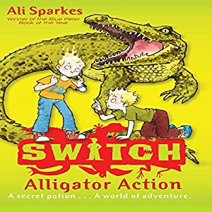 Alligator Action: S.W.I.T.C.H., Book 12 | [Ali Sparkes]