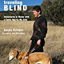 Traveling Blind: Adventures in Vision with a Guide Dog by My Side (       UNABRIDGED) by Susan Krieger Narrated by Ann Richardson