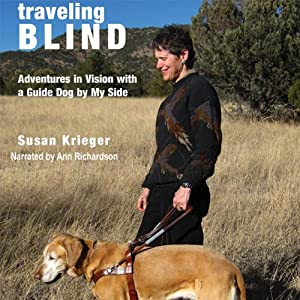Traveling Blind: Adventures in Vision with a Guide Dog by My Side | [Susan Krieger]