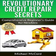 Revolutionary Credit Repair Secrets: Comprehensive Beginner's Guide for Newbies | Livre audio Auteur(s) : Michael McCord Narrateur(s) : Mike Norgaard