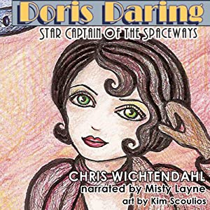 Doris Daring: Star Captain of the Spaceways | [Chris Wichtendahl]
