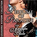 Perfume of Paradise (       UNABRIDGED) by Jennifer Blake Narrated by Melba Sibrel