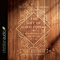 The Gift of Hard Things: Finding Grace in Unexpected Places Audiobook by Mark Yaconelli Narrated by Mike Chamberlain