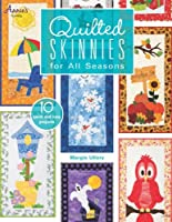 Quilted Skinnies for All Seasons: 10 Quick and Easy Projects