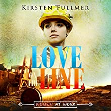 Love on the Line: The Woman at Work Series, Book 1 | Livre audio Auteur(s) : Kirsten Fullmer Narrateur(s) : Joanne Trimble