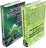 Growing Marijuana Box Set: Growing Marijuana For Beginners & Advanced Marijuana Growing Techniques (Growing Marijuana, Marijuana Growing, Growing Marijuana Indoors)