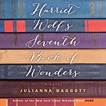 Harriet Wolf's Seventh Book of Wonders: A Novel (       UNABRIDGED) by Julianna Baggott Narrated by Jodi Carlisle, Christine Lakin, Katie Koster, Susan Silo