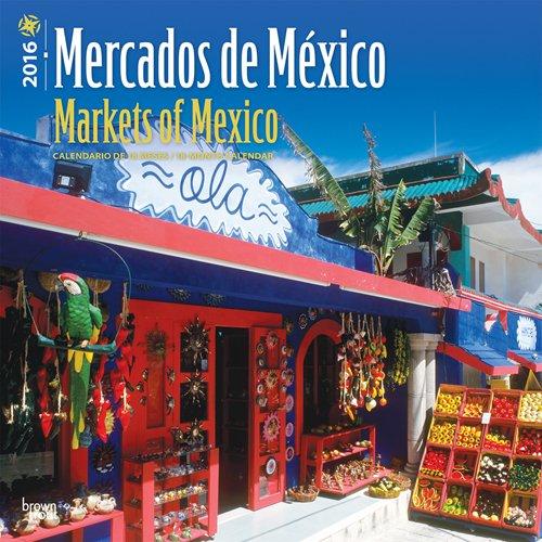 Mercados de México - Markets of Mexico 2016 Calendar