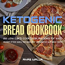 Ketogenic Bread: 22 Low Carb Cookbook Recipes for Keto, Gluten Free Easy Recipes for Ketogenic & Paleo Diets Audiobook by Anas Malla Narrated by Dave Wright