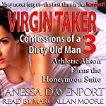 Virgin Taker: Confessions of a Dirty Old Man 3: Athletic Alison Earns the Honeymoon Suite | Janessa Davenport