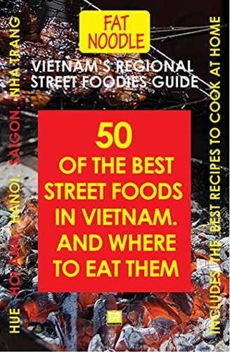 Vietnam's Regional Street Foodies Guide: Fifty Of The Best Street Foods In Vietnam: Where To Eat Them: Hanoi, Nha Trang, Hue, Saigon (Fat Noodle Travel Books Book 3) by Susan Blanshard, Bruce Blanshard