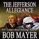 The Jefferson Allegiance (       UNABRIDGED) by Bob Mayer Narrated by Steven Cooper