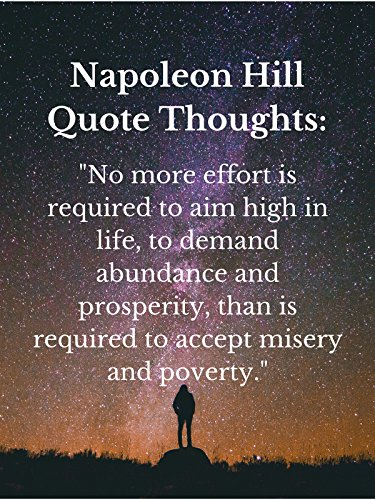 Napoleon Hill Quote Thoughts: No more effort is required to aim high in life, to demand abundance and prosperity, than is required to accept misery and poverty. on Amazon Prime Video UK