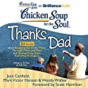 Chicken Soup for the Soul: Thanks Dad - 31 Stories about Stepping Up to the Plate, Through Thick and Thin, and Making Gray Hairs Fathering Teenagers Audiobook by Jack Canfield, Mark Victor Hansen, Wendy Walker, Scott Hamilton (foreword) Narrated by Mel Foster, Emily Foster