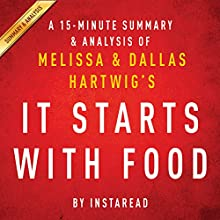 A 15-Minute Summary & Analysis of Melissa and Dallas Hartwig's It Starts with Food (       UNABRIDGED) by Instaread Narrated by Jason P. Hilton