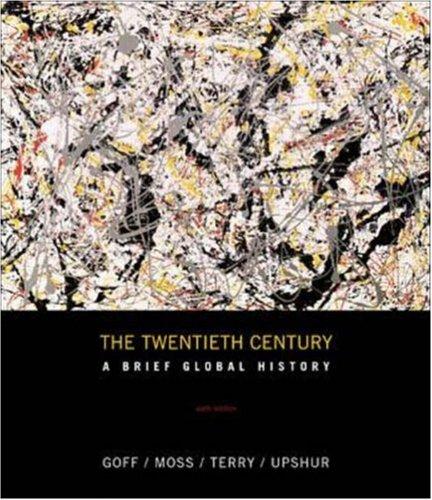 The Twentieth Century: A Brief Global History, Richard Goff, Walter G Moss, Janice Terry, Jiu-Hwa Upshur