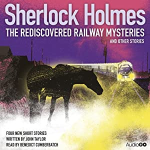 Sherlock Holmes: The Rediscovered Railway Mysteries and Other Stories | [John Taylor]