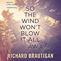 So the Wind Won't Blow It All Away Audiobook by Richard Brautigan Narrated by Chris Andrew Ciulla
