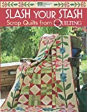 Slash Your Stash: Scrap Quilts from McCall's Quilting (That Patchwork Place)