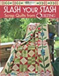 Slash Your Stash: Scrap Quilts from M...