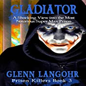 Gladiator: A Shocking View into the Most Notorious Super-Max Prison: Prison Killers, Book 3 | Glenn Thomas Langohr