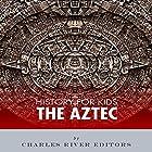 History for Kids: The Aztec Hörbuch von  Charles River Editors Gesprochen von: Tracey Norman