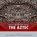 History for Kids: The Aztec |  Charles River Editors