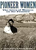Pioneer Women: The Lives of Women on the Frontier (Oklahoma Paperbacks Edition)