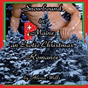 Snowbound in Maine: An Erotic Christmas Romance | [Alexia A. Wells]