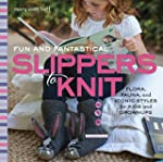 Fun and Fantastical Slippers to Knit:...
