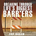 Breaking Through Life's Biggest Barriers Lecture by Chip Ingram Narrated by Chip Ingram