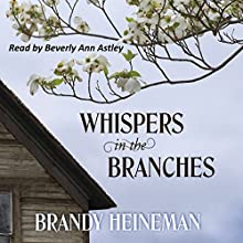 Whispers in the Branches (       UNABRIDGED) by Brandy Heineman Narrated by Beverly Ann Astley
