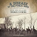 A Disease in the Public Mind: A New Understanding of Why We Fought the Civil War (       UNABRIDGED) by Thomas Fleming Narrated by William Hughes
