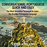 Conversational Portuguese Quick and Easy: The Most Innovative Technique to Learn the Brazilian Portuguese Language: For Beginners, Intermediate, and Advanced Speakers | Yatir Nitzany