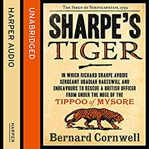 Sharpe's Tiger: The Siege of Seringapatam, 1799 (The Sharpe Series, Book 1) Audiobook
