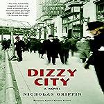 Dizzy City: A Novel | Nicholas Griffin