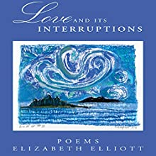 Love and Its Interruptions (       UNABRIDGED) by Elizabeth Elliott Narrated by Elizabeth Elliott