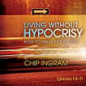 Living Without Hypocrisy: How to Walk in the Light Lecture by Chip Ingram Narrated by Chip Ingram